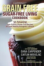 CarbSmart Grain-Free, Sugar-Free Living Cookbook: Dana Carpender & Caitlin Weeks