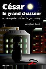 Cesar, le grand chasseur et autres petites histoires..., par Marie-Claude Jouvet