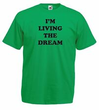 I'm LIVING THE DREAM Men's 100% Cotton crew neck funny quote T Shirt