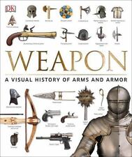 Weapon : A Visual History of Arms and Armor (2016)...New Illustrated Hardcover