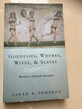 Goddesses, Whores, Wives and Slaves: Women in Classical Antiquity by Sarah B....