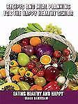 Recipes and Meal Planning for the Happy Healthy Senior (Paperback or Softback)