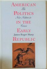 American Politics in the Early Republic : The New Nation in Crisis - James Sharp