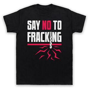 SAY NO TO FRACKING ENVIRONMENTAL OIL PROTEST SLOGAN MENS & WOMENS T-SHIRT