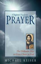 Beginner's Guide to Prayer: The Orthodox Way to Draw Closer to God: By Michae...