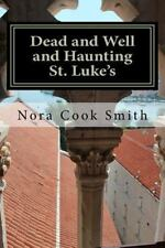 Dead and Well and Haunting St. Luke's : A Novella by Nora Smith (2011,...