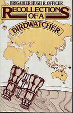RECOLLECTIONS OF A BIRDWATCHER Brigadier Hugh R Officer BIRDS, travel, memoir