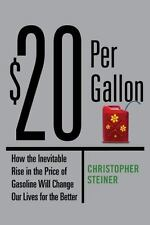 $20 Per Gallon: How the Inevitable Rise in the Price of Gasoline Will Change Our