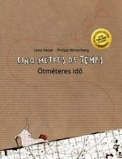 Cinq Mètres de Temps/Ötméteres Idö : Un Livre d'images Pour les Enfants...