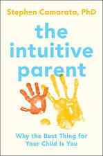 NEW The Intuitive Parent: Why the Best Thing for Your Child Is You