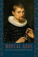 NEW Mortal Gods: Science, Politics, and the Humanist Ambitions of Thomas Hobbes