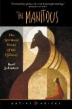 Native Voices: The Manitous : The Spiritual World of the Ojibway by Basil H....