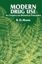 Modern Drug Use : An Enquiry on Historical Principles by R. D. Mann (2011,...