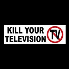 """KILL YOUR TELEVISION"" window decal BUMPER STICKER sign Anti Fake News TV CNN"