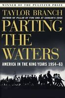 Parting the Waters : America in the King Years, 1954-1963 by Taylor Branch