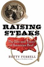 Raising Steaks: The Life and Times of American Beef, Betty Fussell, Good Books