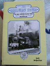 The Railway Town - The Story of the Great Northern Railway Works & Dundalk OOP