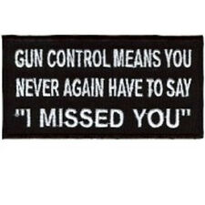 GUN CONTROL MEANS YOU NEVER AGAIN HAVE TO SAY I MISSED YOU BIKER PATCH