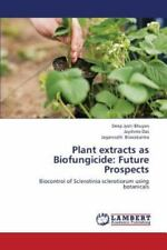 Plant Extracts As Biofungicide : Future Prospects by Das Jayshree, Biswakarma...