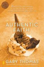 Authentic Faith : The Power of a Fire-Tested Life by Gary L. Thomas (2003,...