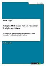 Alltag und Leben Französischer Frauen Im Spätmittelalter. Versuch Einer...