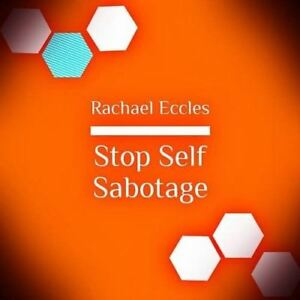 Stop Self Sabotage, Self Hypnosis Hypnotherapy CD, Rachael Eccles