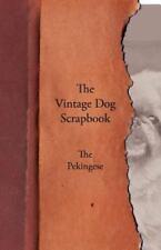 The Vintage Dog Scrapbook - The Pekingese: By Various
