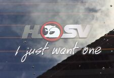 Hsv I just want one Decal Holden Vl Vn Vp Vr Vs Vt Vx Vy Vz Ve Vf Clubsport Gts