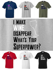I make WINE disappear, what's your SUPERPOWER? Funny T-shirt,  Small to 5XL