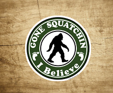 "Bigfoot Gone Squatchin Big Foot Sasquatch Yeti I Believe Sticker Decal 3"" x 3"""