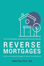 Reverse Mortgages: How to Use Reverse Mortgages to Secure Your Retirement (Paper