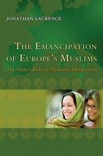 The Emancipation of Europe's Muslims: The State's Role in Minority Integration (