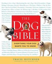 The Dog Bible: Everything Your Dog Wants You to Know - Good - Hotchner, Tracie -