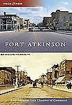 Then and Now Ser.: Fort Atkinson by Ft. Atkinson Area Chamber of Commerce...