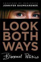 Look Both Ways : Bisexual Politics by Baumgardner, Jennifer