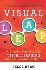 Visual Leap : A Step-By-Step Guide to Visual Learning for Teachers and...