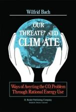 Our Threatened Climate : Ways of Averting the CO2 Problem Through Rational...