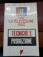 Fare la televisione oggi. Tecniche e produzione - Lupetti 1998