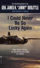 I Could Never Be So Lucky Again: An Autobiography: By Doolittle, James, Gline...