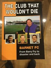 The Club that Wouldn't Die..Barnet FC from Barry Fry to Disaster and Back