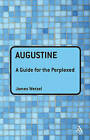 NEW Augustine: A Guide for the Perplexed by James Wetzel (2010) Paperback