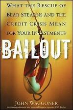 Bailout: What the Rescue of Bear Stearns and the Credit Crisis Mean for Your In