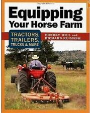 Equipping Your Horse Farm: Tractors, Trailers, Trucks & More by Hill & Klimesh