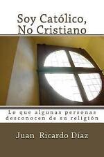 Soy Católico, No Cristiano : Lo Que Algunas Personas Desconocen de Su...