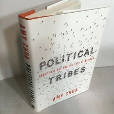Political Tribes: Group Instinct and the Fate of Nations by Amy Chua 2018 HB