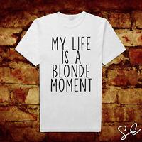 * My Life Is A Blonde Moment T-Shirt Top Tee Slogan Funny Sarcastic Joke Bimbo