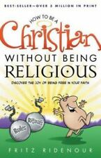 How to Be a Christian Without Being Religious : Discover the Joy of Being Free i