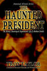 NEW The Haunted President (Haunted Illinois) by Troy Taylor