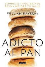 Adicto al pan: Elimina el trigo, baja de peso y mejora tu salud (Wheat-ExLibrary