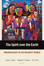 The Spirit over the Earth: Pneumatology in the Majority World (Majority World ..
